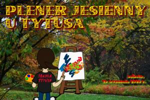 Plener jesienny u Tytusa